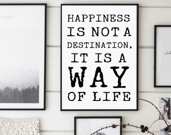 Happiness Is Not A Destination, It Is A Way Of Life, Inspirational Print, Modern Motivational Wall Art, Typewriter Font, Black and White