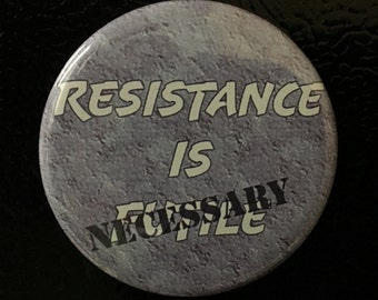 "2 1/4"" magnet...From my little corner of resistance to yours... Resistance is Necessary"