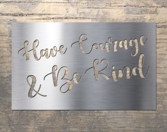 Have Courage & Be Kind - Stainless Steel Wall Art