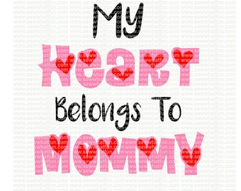 My heart belongs to mommy SVG, cutting file, vinyl file, svg, valentines, svg file cameo file, my heart belongs to mommy, boy, cricut, girl