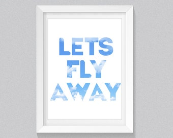 LETS FLY AWAY Print, Sky Print Art, Art Quote, Inspirational, Wall Art Quote, Quote Print, Motivational Wall, Fly To The Sky, Fly Away Print