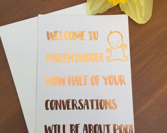 Welcome to parenthood now half your conversations will be about poo! Shiny foil, new baby, new parents, greeting card. Baby girl / baby boy