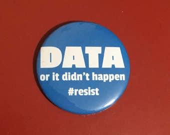 """Data or it didn't happen 58mm (2 1/4"""") pin button badge"""