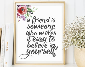 "Inspirational Print, Printable Art Quote ""A Friend Is Someone Who Makes It Easy To Believe In Yourself"", Home Decor, Gift Desk, Wall Art"
