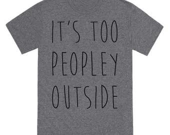 It's Too Peopley Out T-Shirt