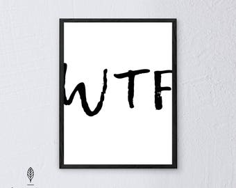 WTF | Eco-friendly Printable Art Instant Download. Black and White Modern Minimalist Print. Typography Quote Wall Art Poster.