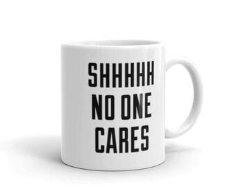 Shhhhh, No One Cares - Coffee Mug - Office, Work, Funny