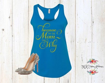 Because I'm the Mom that why ,Custom Women's Tank Top,  Personalized Tank, Racer back Tank Top, Customize Birthday Gift- Mom Shirt