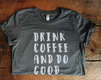 coffee shirt - womens tshirt - coffee tshirt - coffee - shirts with sayings - positive vibes - mom shirt  - gift for the coffee lover