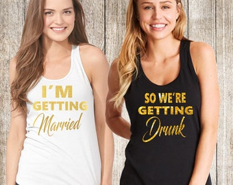 Bachelorette party shirts,Bridal party shirts, I'm Getting Married Bachelorette tank top,bachelor party tank tops,so we're getting drunk