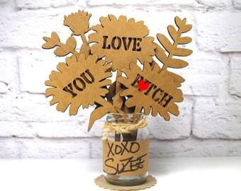 LOVE YOU B*TCH - Corrugated Cardboard Flowers Bouquet In Mini Mason Jar Great Gift Idea