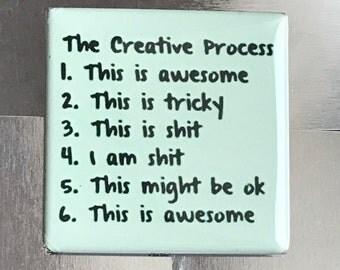 The creative process.... Custom made 1.5 X 1.5 magnet