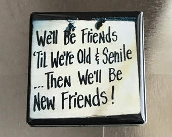 We'll be friends... Custom made 1.5 X 1.5 inch Magnet