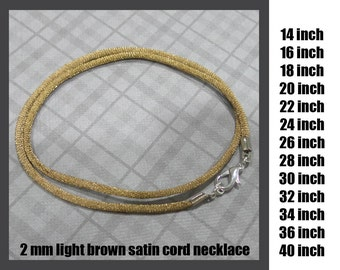 Choose the Length - Light Brown Satin Necklace Cord with Silver Plated or Gold Plated Lobster Clasp, 14 inch to 40 inch, Ready to Ship