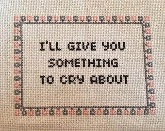 Original Finished Subversive Cross Stitch: I'll Give You Something To Cry About