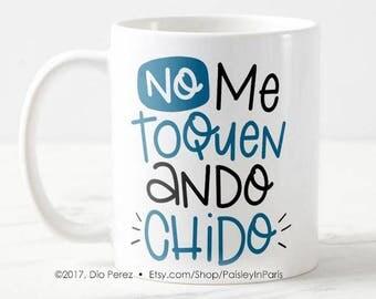 No Me Toquen Ando Chido, 11oz Coffee Mug