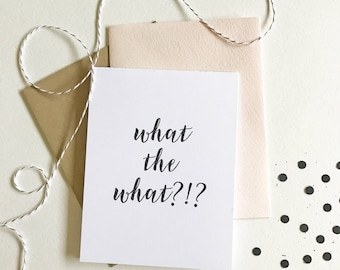 What the what?! | Funny Card, Congratulations Card, Surprise Card, OMG, Clever Card, Snarky Card, Sassy Card, Just Because Card, Blush Kraft