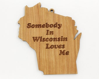 Somebody in Wisconsin Loves Me. Made in the USA by us Wisconsinites here at Timber Green Woods. Real Wisconsin Wood - MAPLE.