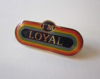 vintage pin - I'M LOYAL - rainbow pin, lapel pin, hat pin, tack pin - retro rainbow pin