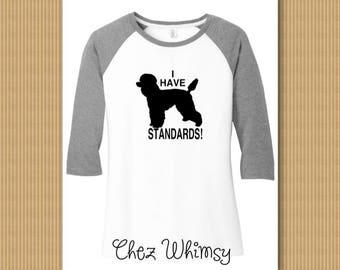 Poodle Tshirt, I have Standards Tee, Standard Poodle T shirt, Poodle Baseball Raglan, Poodle Baseball Shirt, Dog Shirt