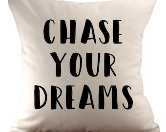 Chase Your Dreams  - Cushion Cover - 18x18 - Choose your fabric and font colour