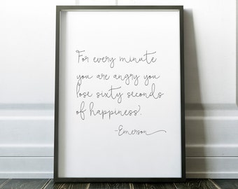For every minute you are angry you lose sixty seconds of happiness, Ralph Waldo Emerson, Art Print, Gift, Inspirational Quote