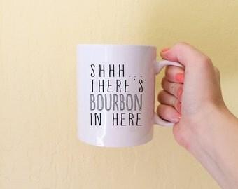 Coffee Mug, Bourbon Gifts, Shhh... There's Bourbon In Here, Funny Mug, Unique Gift Booze Lover, Shhh Mug, Bourbon Barrel, Coworker Gift