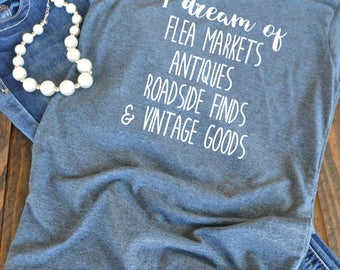 I dream of flea markets antiques vintage goods - woman's graphic t-shirt - Fixer Upper fan - farmhouse style