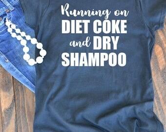 Running on Diet Coke and dry shampoo graphic t-shirt  - woman's graphic t-shirt - Diet Coke lovers t-shirt - momlife