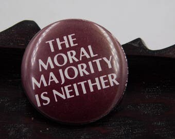 "Vintage Pin Pinback Button From The 80s That Reads "" The Moral Majority is Neither "" Dr26"