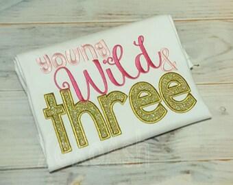 Young Wild & Three--Girls Sparkly GlitterBirthday Shirt--Embroidered shirt or bodysuit