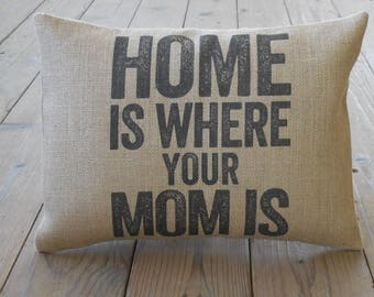Mom Home Burlap Pillow, Home is Where your Mom Is, Mother's Day, Birthday Gift, INSERT INCLUDED