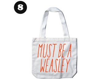 Must Be a Weasley Tote Bag - Choose Design - or request custom order - any design in the shop can go on a tote!