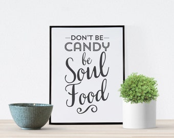 Food Kitchen print - Don't be Candy be Soul Food - Black and white modern minimal wall decor art- motivational quote saying script lettering