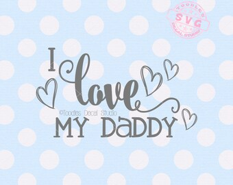 I love my daddy SVG file, Fathers Day vector cutting file, Dads day svg, heart svg, Cutter ready cricut silhouette -tds332