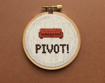 PIVOT - Friends Quote - Funny Cross Stitch Hoop - 3 inch hoop