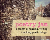 Poetry Jam - a month of reading, writing + making poetic things