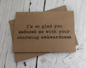 Im so glad you seduced me with your charming awkwardness, Naughty cards, Funny cards, sarcastic cards, witty cards, fun & flirty