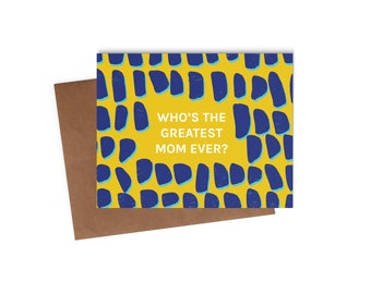 Who's the Greatest Mom Ever - Humorous Mother's Day Card - Digitally Printed A2 Cards w/ envelope
