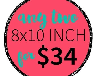 Any two 8x10 Inch Prints for 34 dollars- Multiple Print Discount. Order more prints save more money.