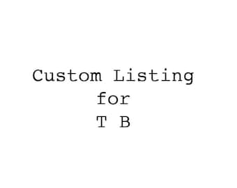 Custom Listing for TB- Reserved
