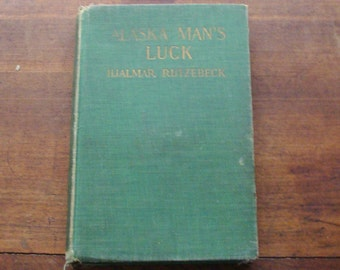 1924 Alaska Man's Luck, A Romance of Fact, by Hjalmar Rutzebeck, Rare Signed Copy