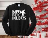 Unisex Christmas shirt / Funny Christmas sweatshirt/Ugly sweatshirt/woman gift/ugly Christmas Sweater/Happy Elfin Holiday