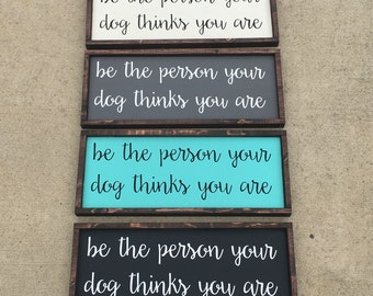 Be the person your dog thinks you are painted wood sign