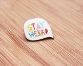 SPEECH BUBBLE | Cute Stay Weird Enamel Lapel Pin