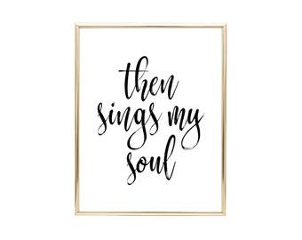 YOU PRINT PRINTABLE Wall Art - 16X20 Jpeg - Then Sings My Soul, Home Decor, Inspirational Quote, Christian Wall Art, Christian Gifts
