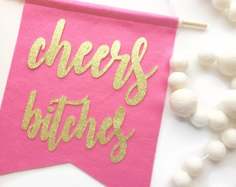 Cheers Bitches Felt + Glitter Banner Room Decor Party Decoration Bachelorette Party Bridal Shower 21st Birthday Office Decor