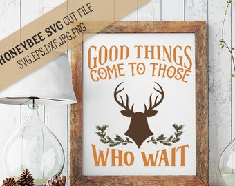 Good Things Come To Those Who Wait Deer svg Hunter svg Hunting svg Deer svg SVG files Svg file Cutting File Silhouette svg Cricut svg eps