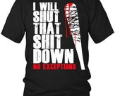 T-Shirt | I will shut that shit down NO EXCEPTIONS Walking Dead Negan Lucille T-Shirt Unisex DTG Printing on Demand