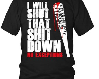 T-Shirt | I will shut that shit down NO EXCEPTIONS  T-Shirt Unisex DTG Printing on Demand
